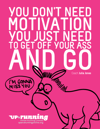 You Don't Need Motivation, You Just Need To Get Off Your Ass And Go